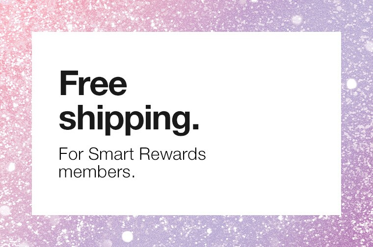 Free shipping. For Smart Rewards members.